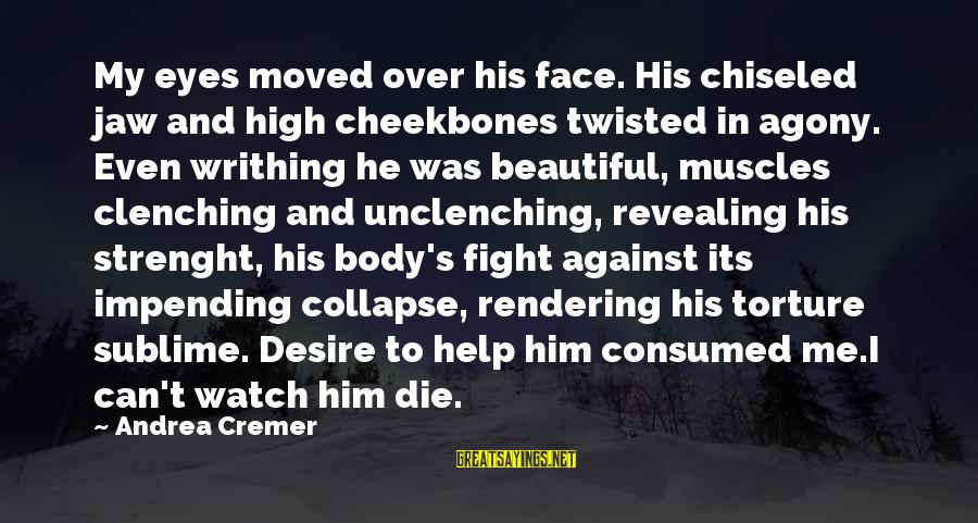 Beautiful Die Young Sayings By Andrea Cremer: My eyes moved over his face. His chiseled jaw and high cheekbones twisted in agony.