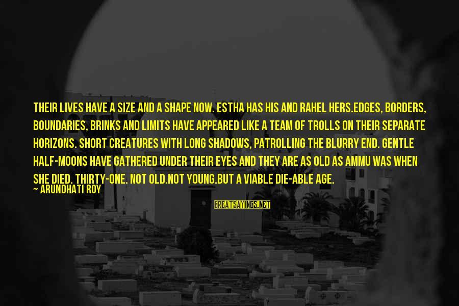 Beautiful Die Young Sayings By Arundhati Roy: Their lives have a size and a shape now. Estha has his and Rahel hers.Edges,