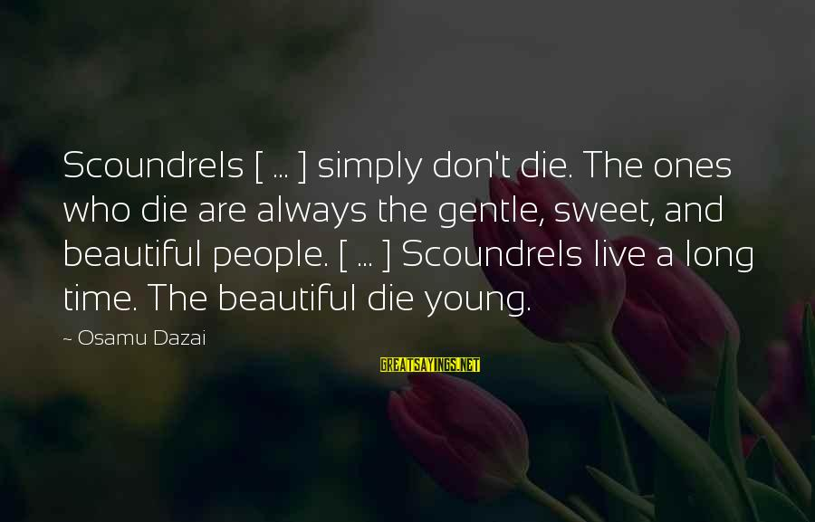 Beautiful Die Young Sayings By Osamu Dazai: Scoundrels [ ... ] simply don't die. The ones who die are always the gentle,