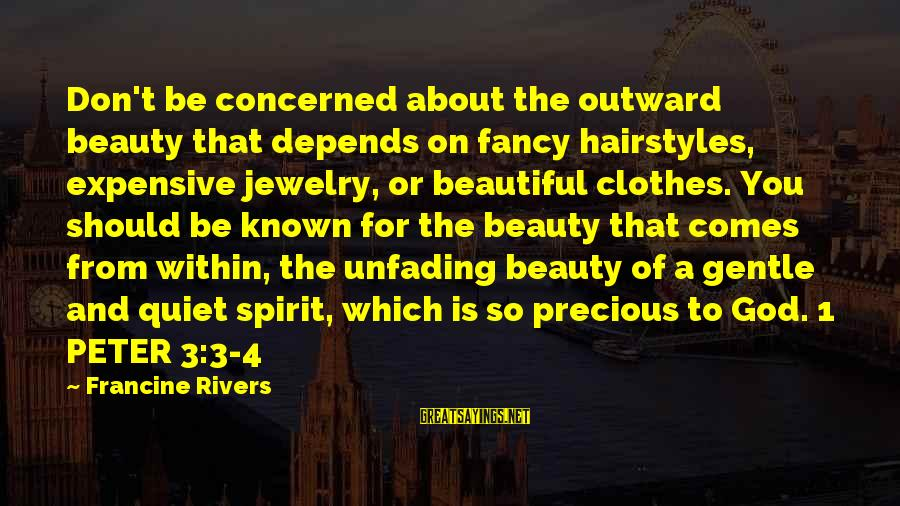 Beautiful Jewelry Sayings By Francine Rivers: Don't be concerned about the outward beauty that depends on fancy hairstyles, expensive jewelry, or