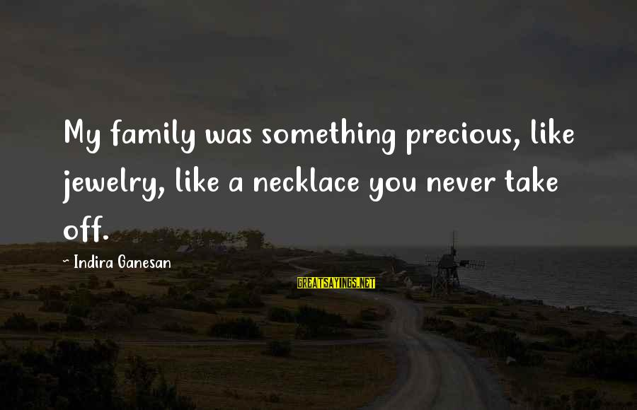 Beautiful Jewelry Sayings By Indira Ganesan: My family was something precious, like jewelry, like a necklace you never take off.