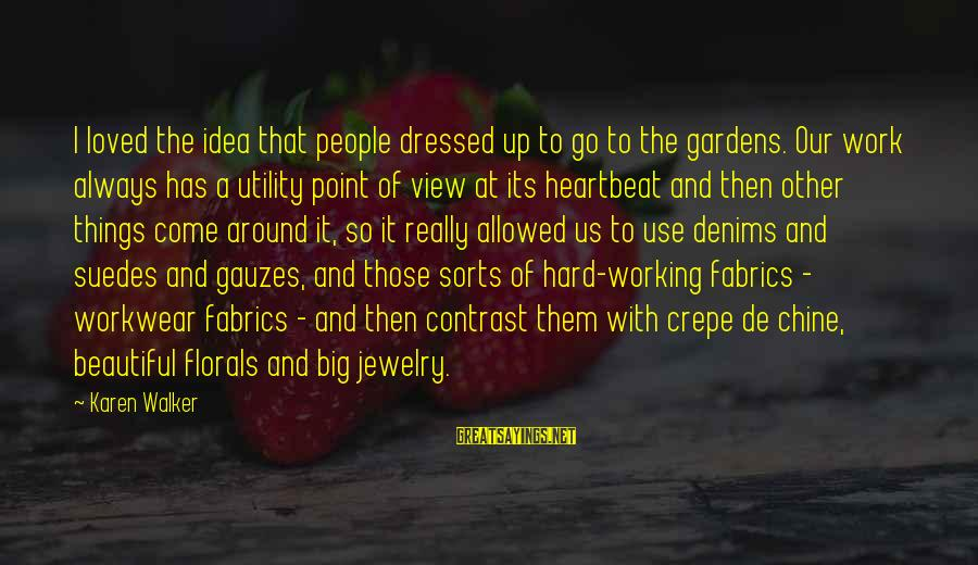 Beautiful Jewelry Sayings By Karen Walker: I loved the idea that people dressed up to go to the gardens. Our work