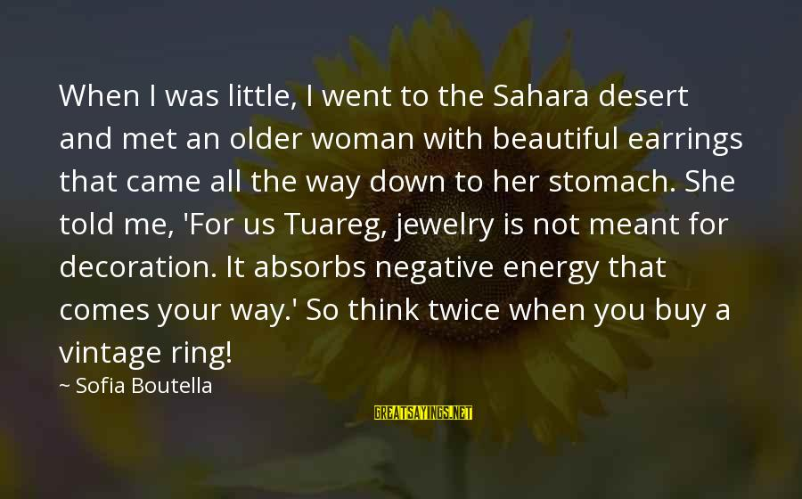 Beautiful Jewelry Sayings By Sofia Boutella: When I was little, I went to the Sahara desert and met an older woman