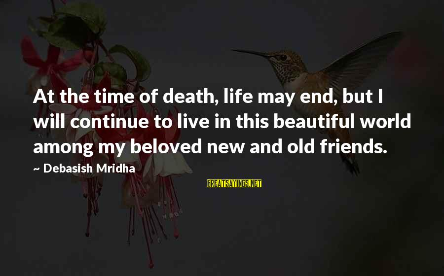 Beautiful New Friends Sayings By Debasish Mridha: At the time of death, life may end, but I will continue to live in