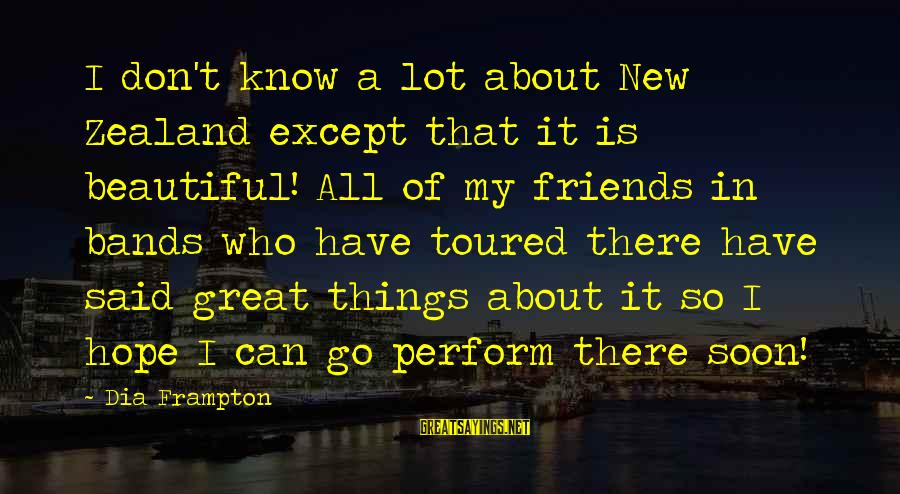 Beautiful New Friends Sayings By Dia Frampton: I don't know a lot about New Zealand except that it is beautiful! All of