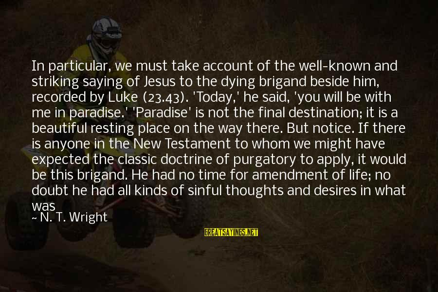 Beautiful New Friends Sayings By N. T. Wright: In particular, we must take account of the well-known and striking saying of Jesus to