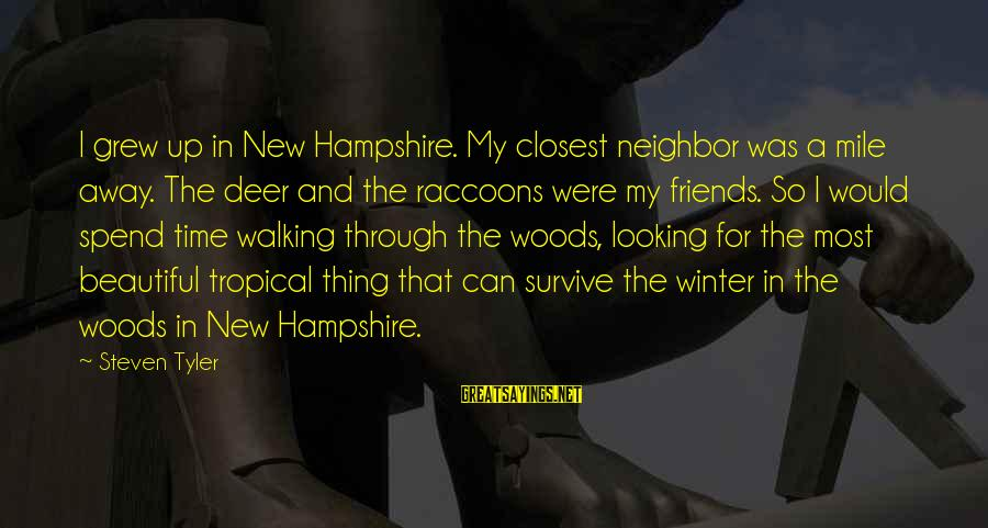 Beautiful New Friends Sayings By Steven Tyler: I grew up in New Hampshire. My closest neighbor was a mile away. The deer