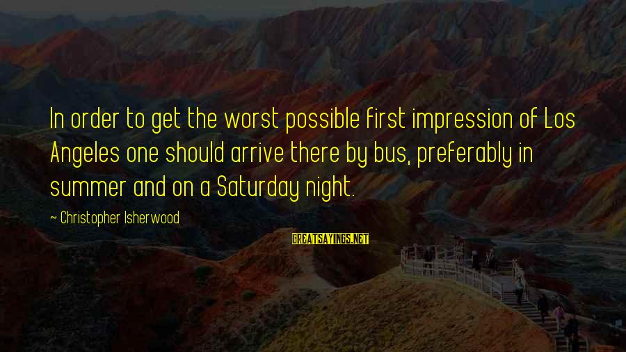 Beautiful Newborn Baby Sayings By Christopher Isherwood: In order to get the worst possible first impression of Los Angeles one should arrive