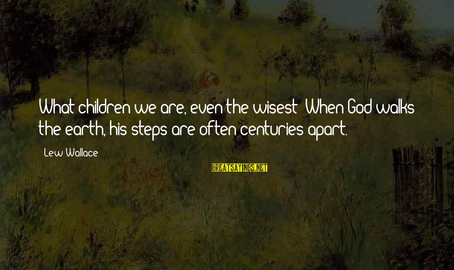 Beautiful Newborn Baby Sayings By Lew Wallace: What children we are, even the wisest! When God walks the earth, his steps are