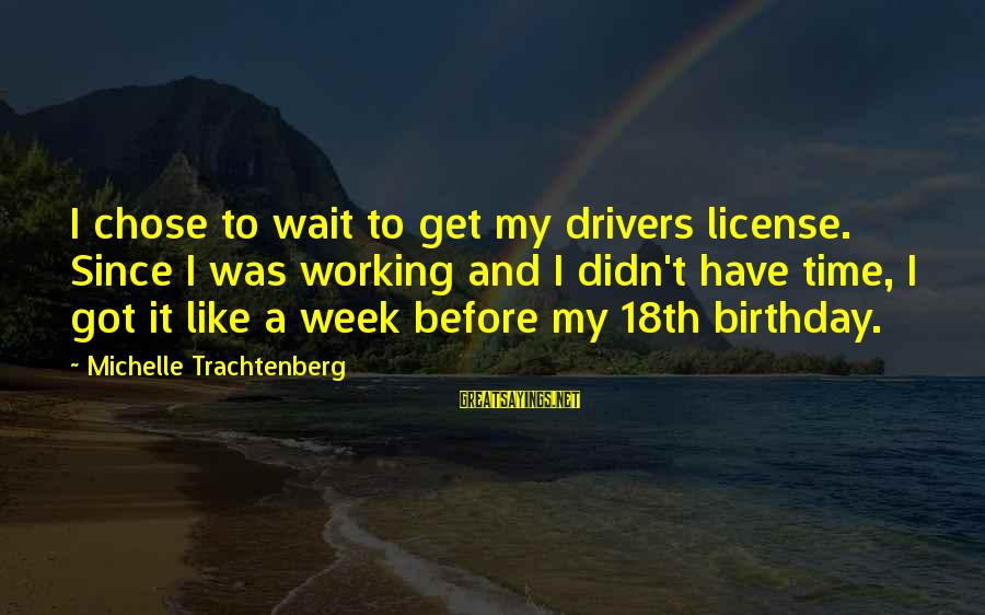 Beautiful Newborn Baby Sayings By Michelle Trachtenberg: I chose to wait to get my drivers license. Since I was working and I