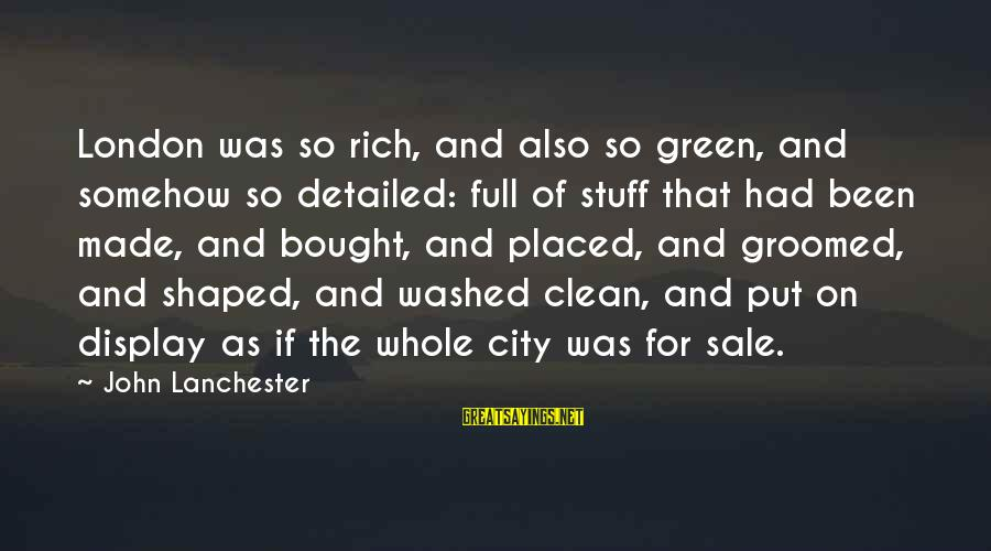 Beautiful Nikah Sayings By John Lanchester: London was so rich, and also so green, and somehow so detailed: full of stuff