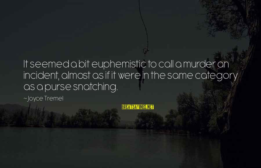 Beautiful Nikah Sayings By Joyce Tremel: It seemed a bit euphemistic to call a murder an incident, almost as if it