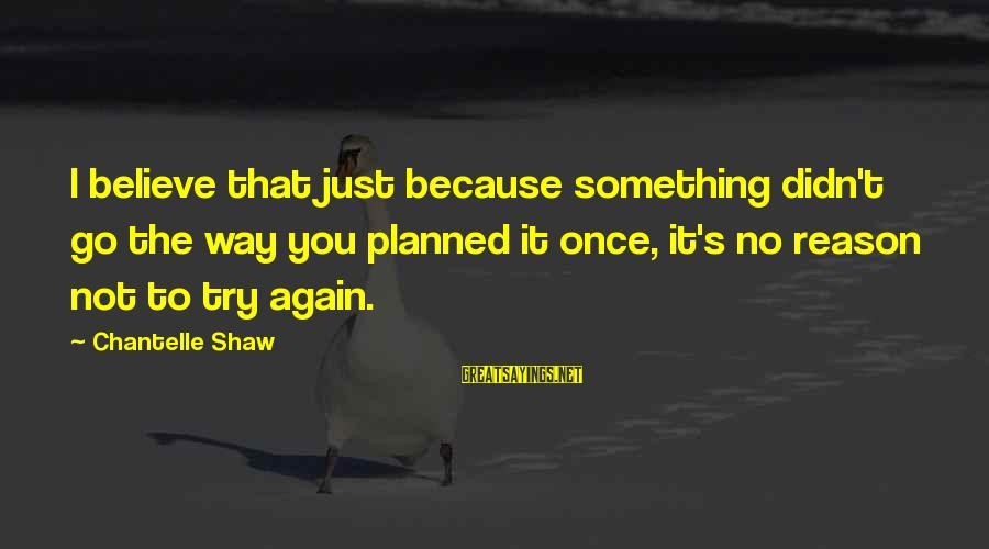 Beautiful Outlaw Sayings By Chantelle Shaw: I believe that just because something didn't go the way you planned it once, it's
