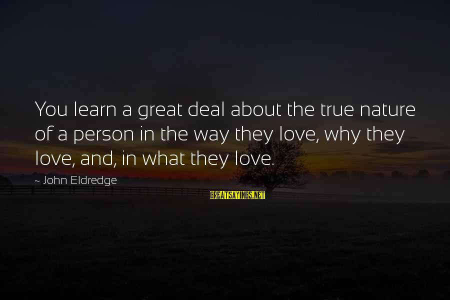 Beautiful Outlaw Sayings By John Eldredge: You learn a great deal about the true nature of a person in the way