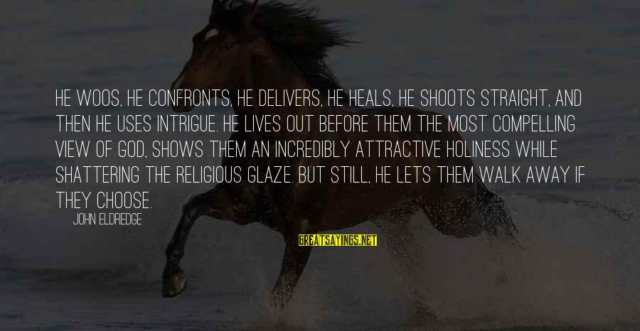 Beautiful Outlaw Sayings By John Eldredge: He woos, he confronts, he delivers, he heals, he shoots straight, and then he uses