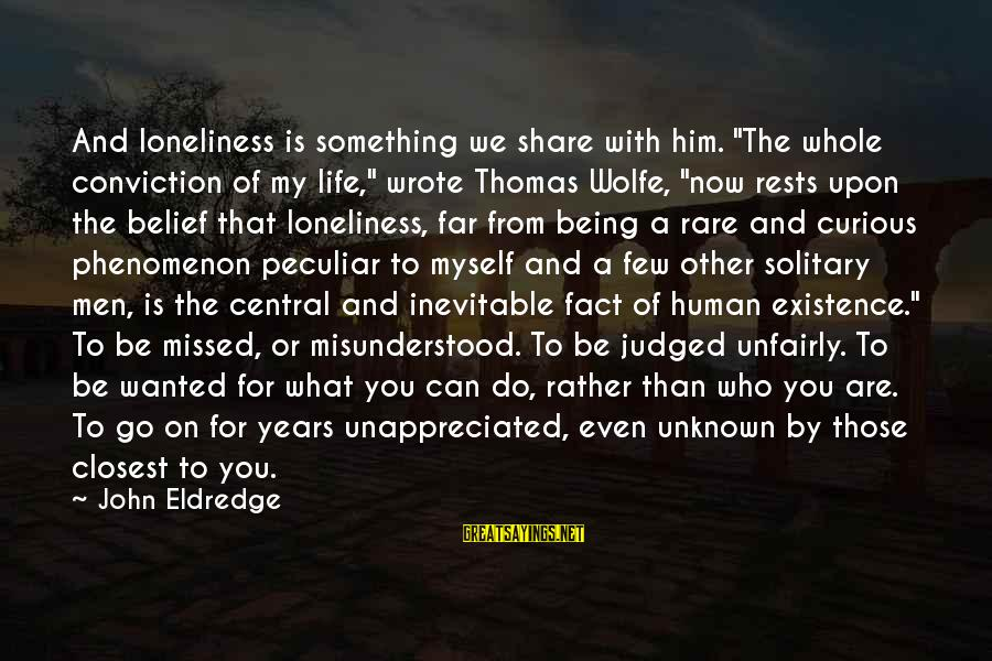 """Beautiful Outlaw Sayings By John Eldredge: And loneliness is something we share with him. """"The whole conviction of my life,"""" wrote"""