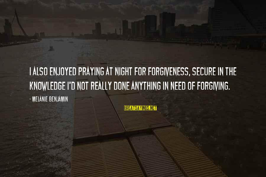 Beautiful Outlaw Sayings By Melanie Benjamin: I also enjoyed praying at night for forgiveness, secure in the knowledge I'd not really