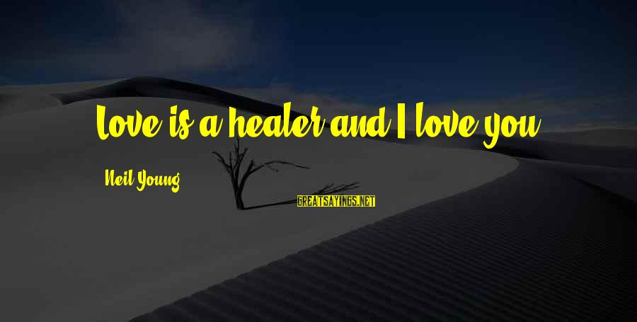 Beautiful Outlaw Sayings By Neil Young: Love is a healer and I love you.