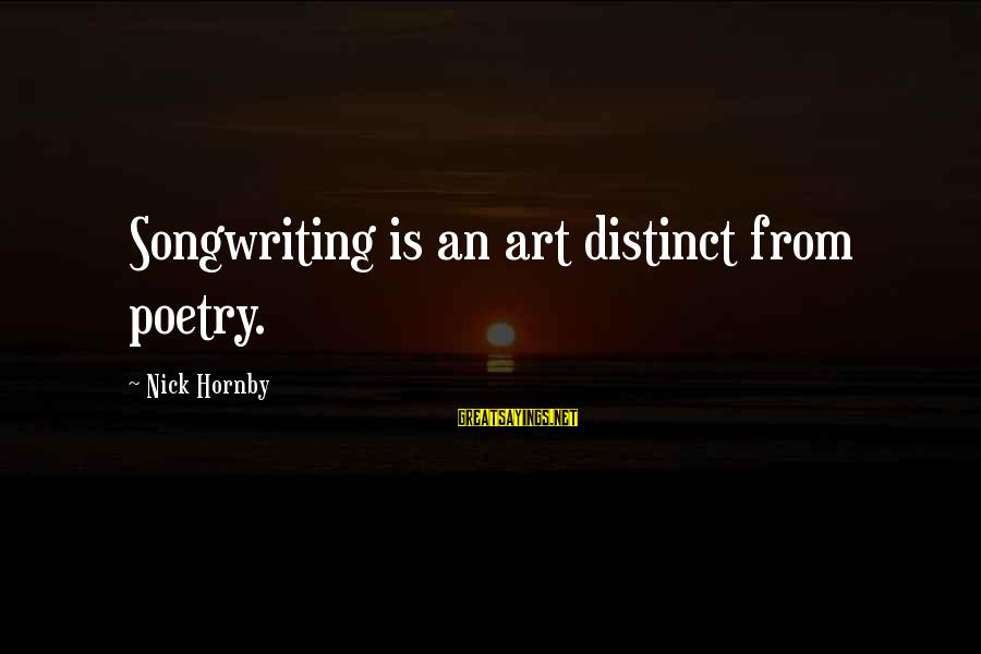 Beautiful Outlaw Sayings By Nick Hornby: Songwriting is an art distinct from poetry.