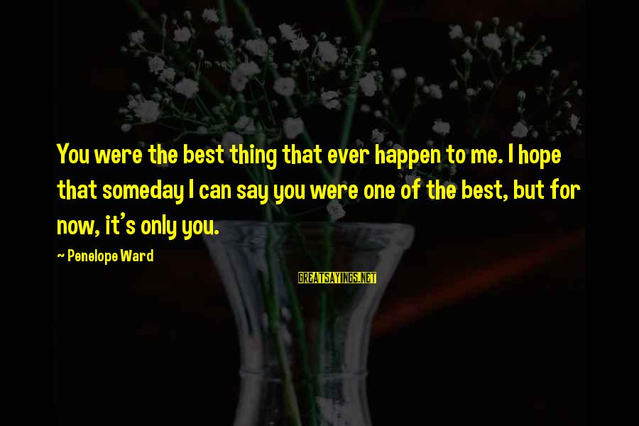 Beautiful Outlaw Sayings By Penelope Ward: You were the best thing that ever happen to me. I hope that someday I