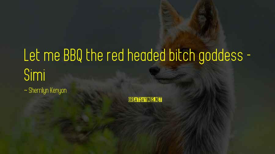 Beautiful Outlaw Sayings By Sherrilyn Kenyon: Let me BBQ the red headed bitch goddess - Simi