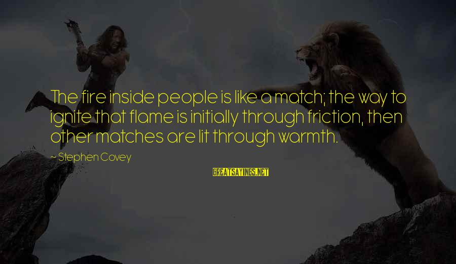 Beautiful Outlaw Sayings By Stephen Covey: The fire inside people is like a match; the way to ignite that flame is