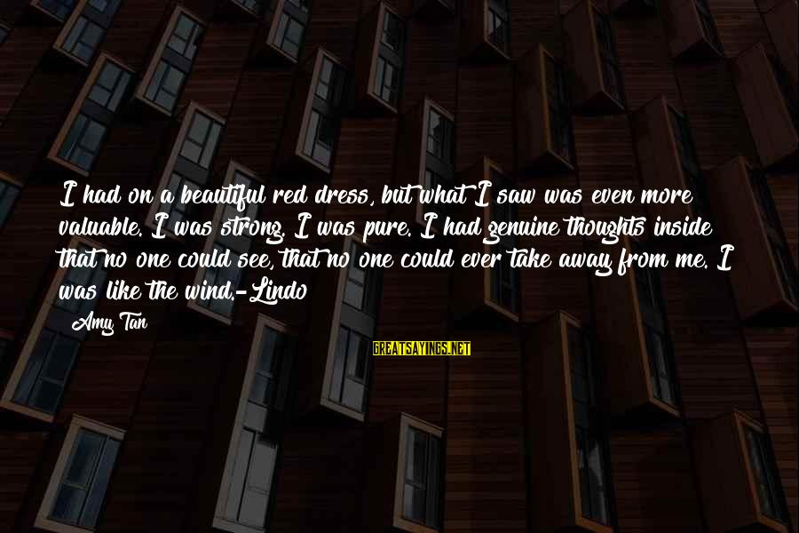 Beautiful Red Dress Sayings By Amy Tan: I had on a beautiful red dress, but what I saw was even more valuable.