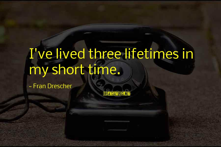 Beautiful Red Dress Sayings By Fran Drescher: I've lived three lifetimes in my short time.