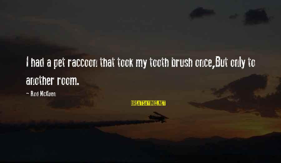 Beautiful Red Dress Sayings By Rod McKuen: I had a pet raccoon that took my tooth brush once,But only to another room.