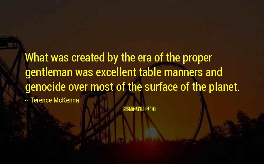 Beautiful Red Dress Sayings By Terence McKenna: What was created by the era of the proper gentleman was excellent table manners and