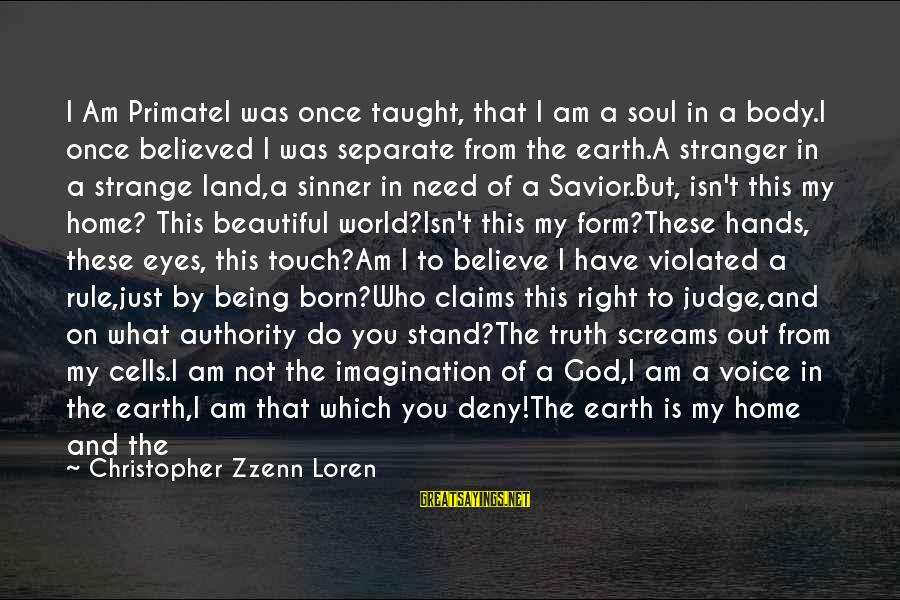 Beautiful Sinner Sayings By Christopher Zzenn Loren: I Am PrimateI was once taught, that I am a soul in a body.I once