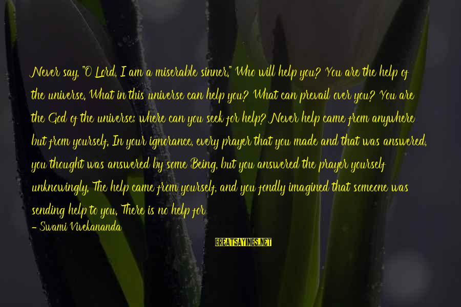 """Beautiful Sinner Sayings By Swami Vivekananda: Never say, """"O Lord, I am a miserable sinner."""" Who will help you? You are"""