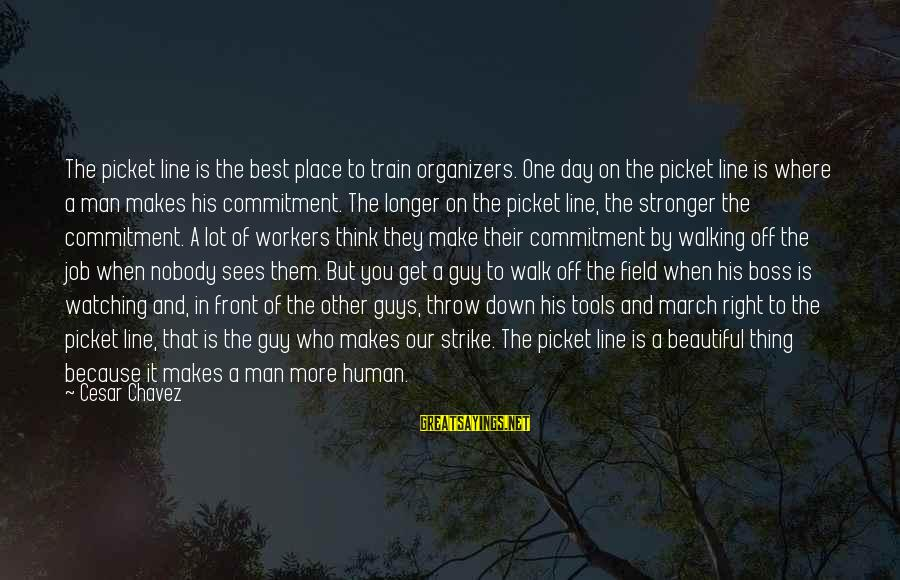Beautiful You Sayings By Cesar Chavez: The picket line is the best place to train organizers. One day on the picket