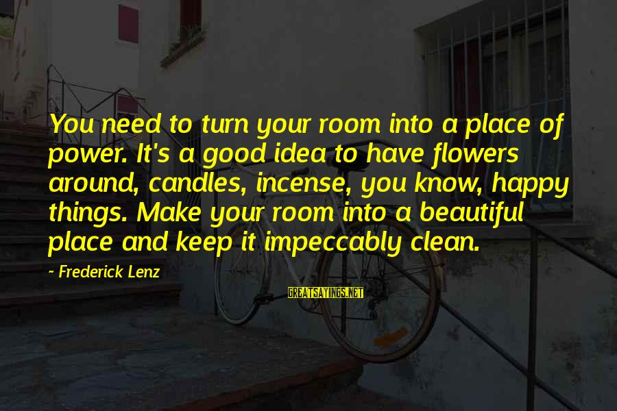 Beautiful You Sayings By Frederick Lenz: You need to turn your room into a place of power. It's a good idea