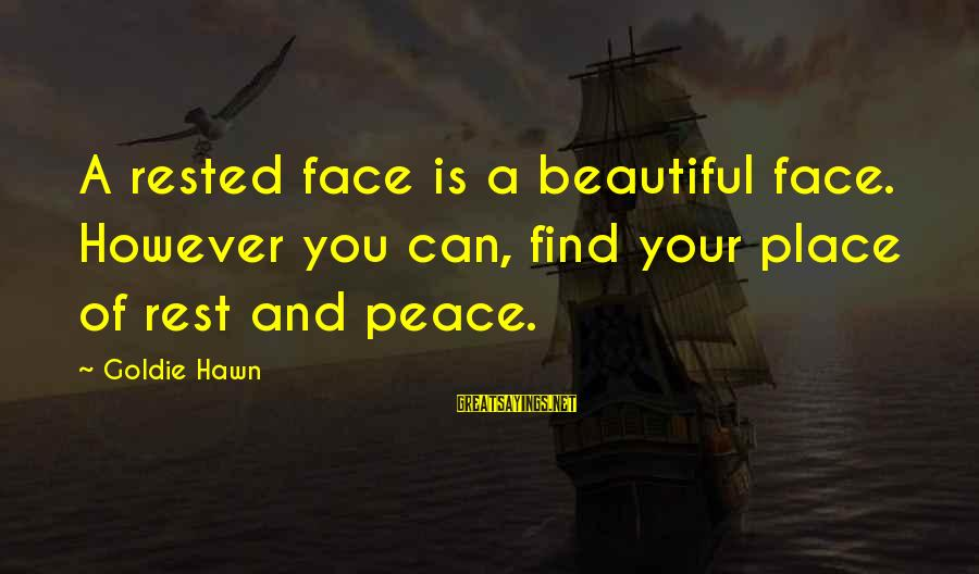 Beautiful You Sayings By Goldie Hawn: A rested face is a beautiful face. However you can, find your place of rest