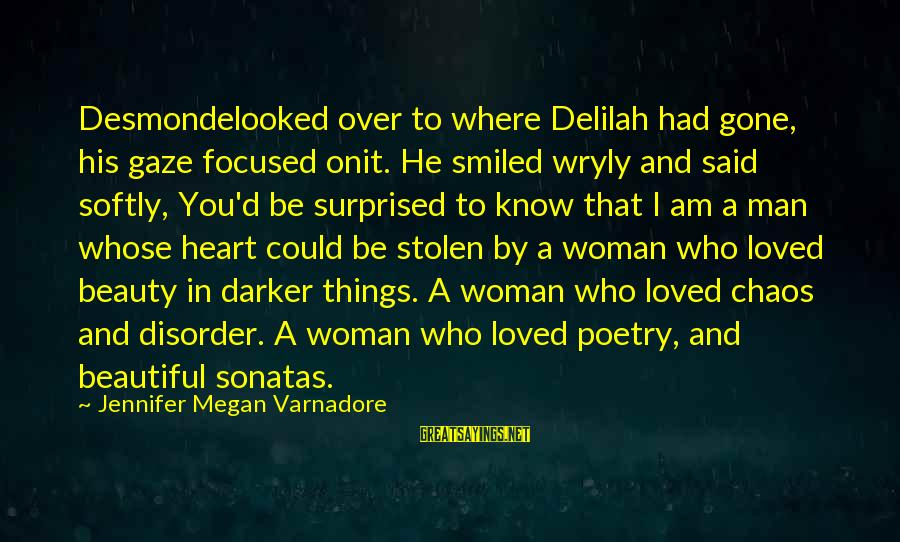 Beautiful You Sayings By Jennifer Megan Varnadore: Desmondelooked over to where Delilah had gone, his gaze focused onit. He smiled wryly and