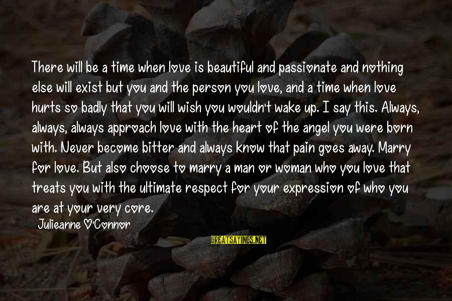 Beautiful You Sayings By Julieanne O'Connor: There will be a time when love is beautiful and passionate and nothing else will