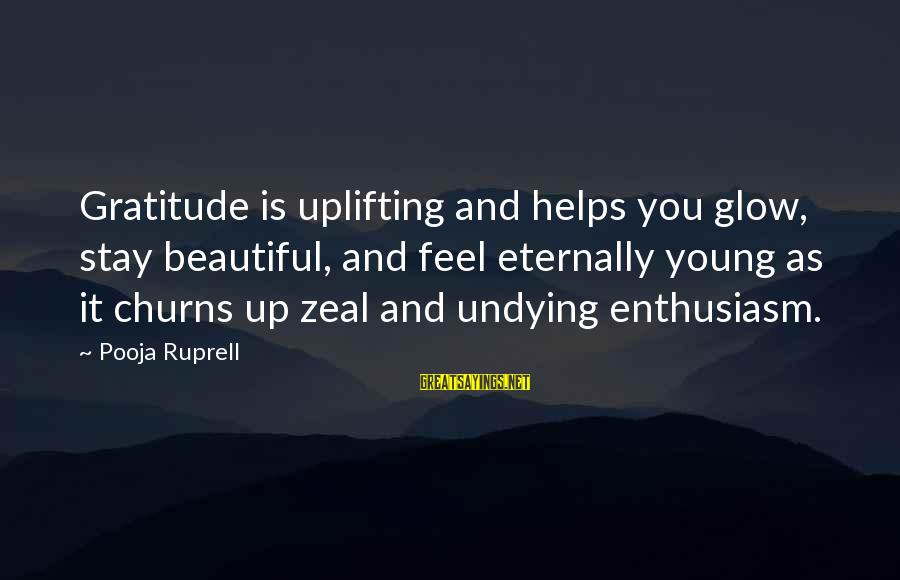 Beautiful You Sayings By Pooja Ruprell: Gratitude is uplifting and helps you glow, stay beautiful, and feel eternally young as it