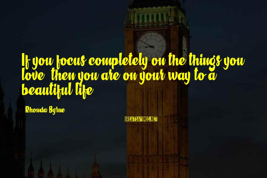 Beautiful You Sayings By Rhonda Byrne: If you focus completely on the things you love, then you are on your way