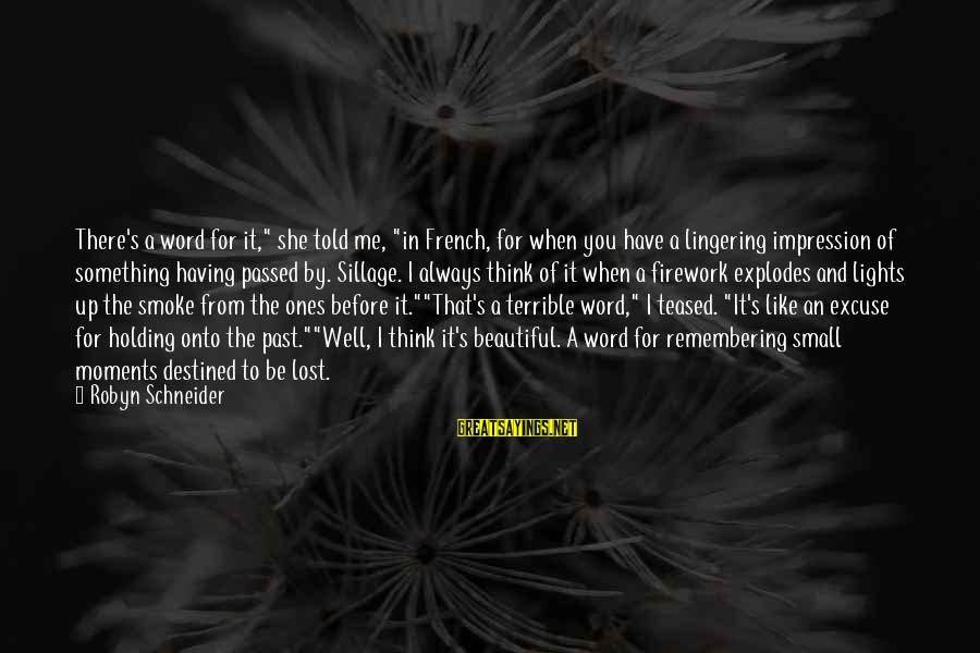 """Beautiful You Sayings By Robyn Schneider: There's a word for it,"""" she told me, """"in French, for when you have a"""