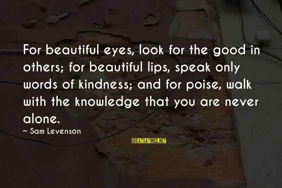 Beautiful You Sayings By Sam Levenson: For beautiful eyes, look for the good in others; for beautiful lips, speak only words