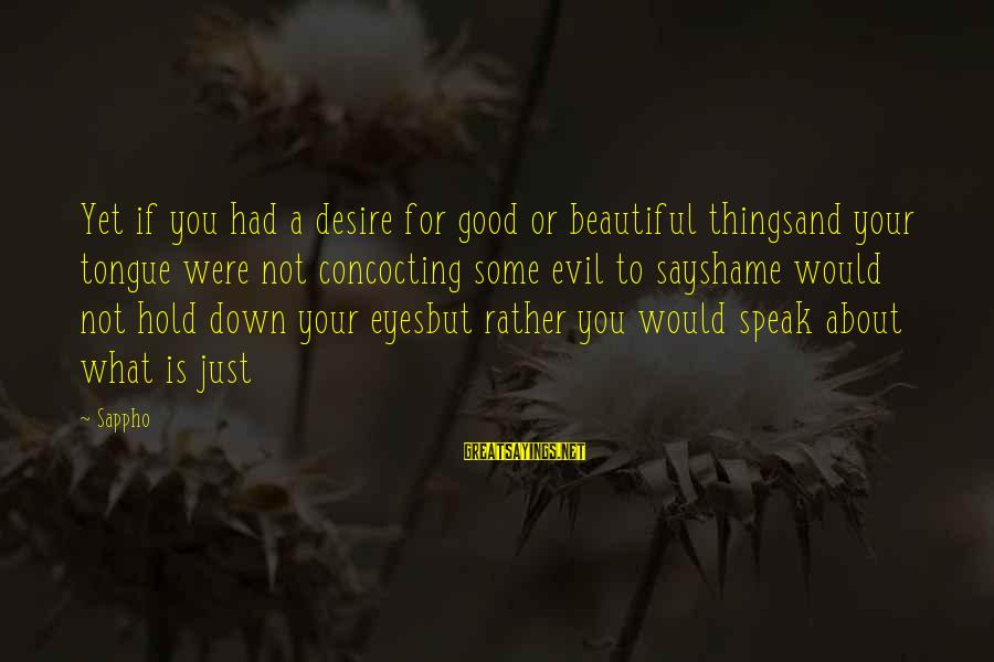 Beautiful You Sayings By Sappho: Yet if you had a desire for good or beautiful thingsand your tongue were not