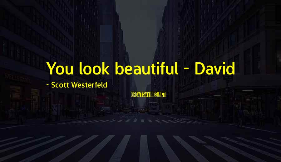 Beautiful You Sayings By Scott Westerfeld: You look beautiful - David