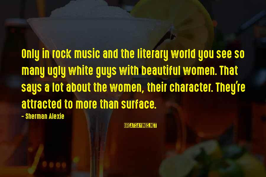 Beautiful You Sayings By Sherman Alexie: Only in rock music and the literary world you see so many ugly white guys