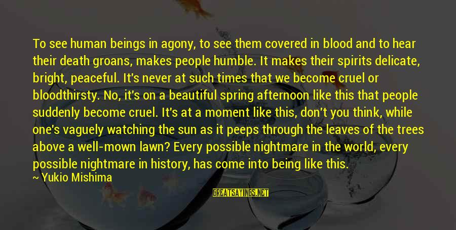 Beautiful You Sayings By Yukio Mishima: To see human beings in agony, to see them covered in blood and to hear