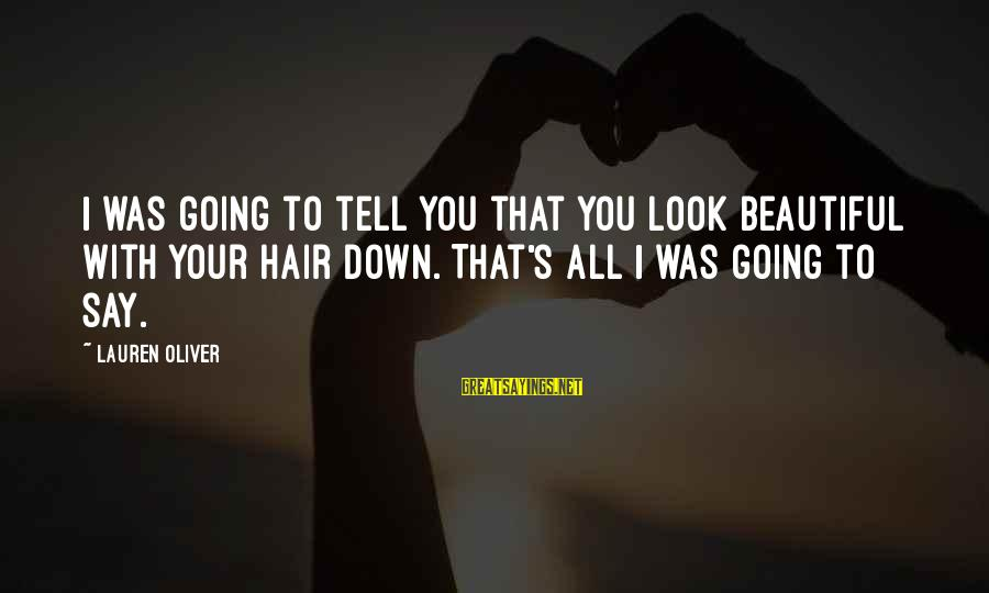 Beauty And Cute Sayings By Lauren Oliver: I was going to tell you that you look beautiful with your hair down. That's