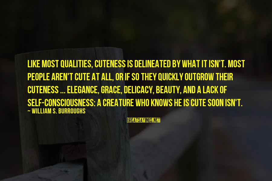 Beauty And Cute Sayings By William S. Burroughs: Like most qualities, cuteness is delineated by what it isn't. Most people aren't cute at