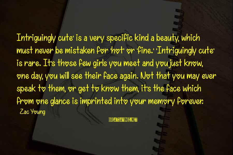 Beauty And Cute Sayings By Zac Young: Intriguingly cute' is a very specific kind a beauty, which must never be mistaken for