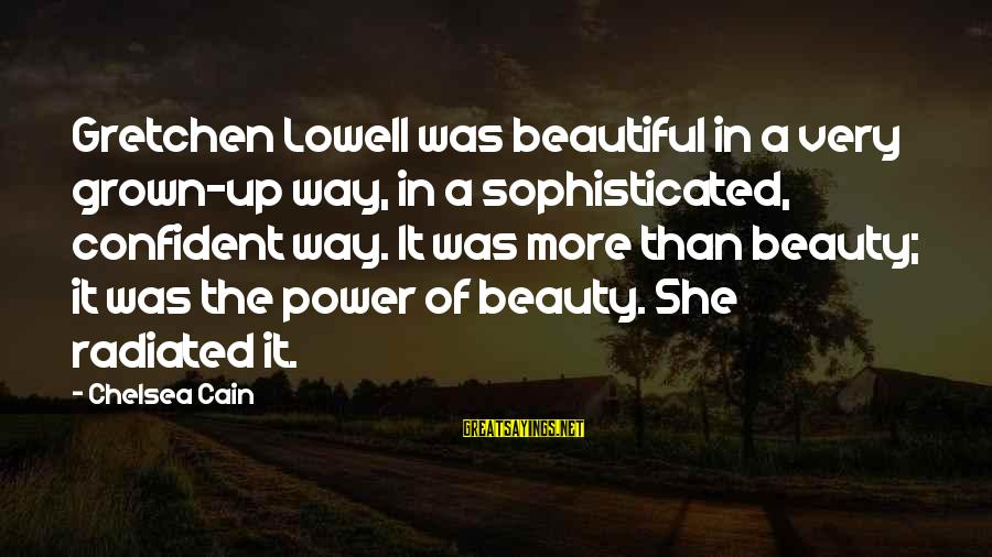 Beauty In Confidence Sayings By Chelsea Cain: Gretchen Lowell was beautiful in a very grown-up way, in a sophisticated, confident way. It