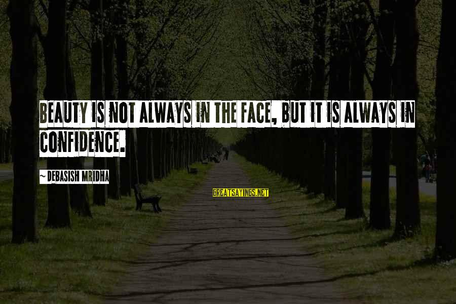 Beauty In Confidence Sayings By Debasish Mridha: Beauty is not always in the face, but it is always in confidence.